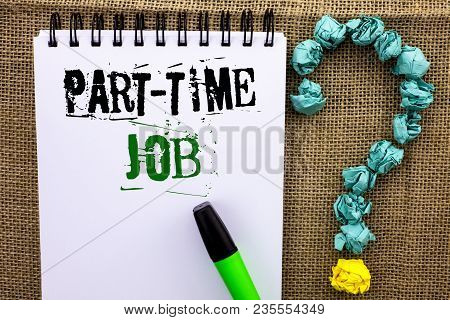 Writing Note Showing  Part Time Job. Business Photo Showcasing Working A Few Hours Per Day Temporary