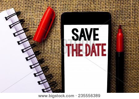 Handwriting Text Save The Date. Concept Meaning Remember Not To Schedule Anything Else That Time App