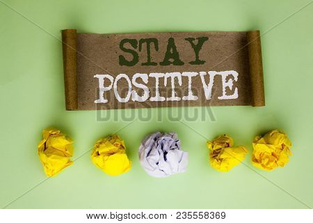 Handwriting Text Stay Positive. Concept Meaning Be Optimistic Motivated Good Attitude Inspired Hopef