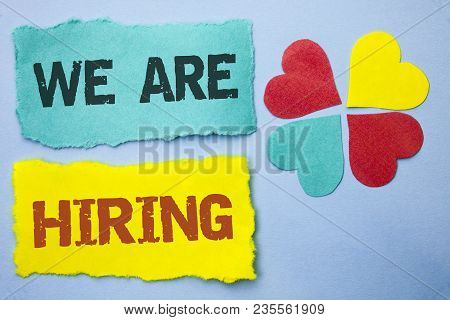 Conceptual Hand Writing Showing We Are Hiring. Business Photo Showcasing Talent Hunting Job Position