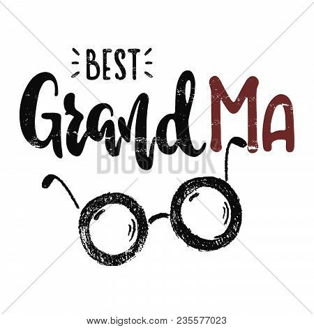 To The Best Grandma. Vector Hand Drawn Illustration. The Idea For A  Poster, Postcard, T-shirt. Lett