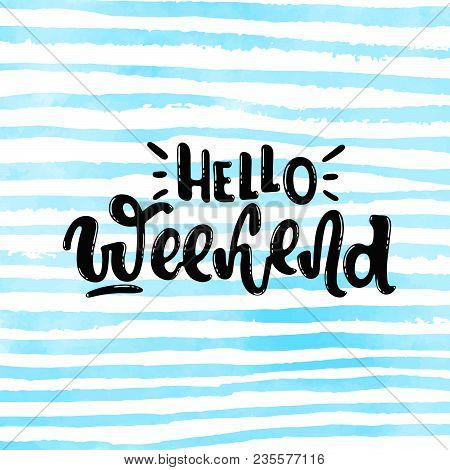 Vector Hand Drawn Illustration. Postcard, Poster With The Inscription Hello Weekend, Lettering, On T