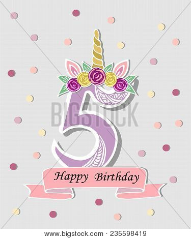 Vector Illustration With Number Five, Unicorn Horn, Ears And Flower Wreath. Template For Birthday, P
