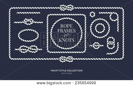 Nautical Rope Knots And Frames Set. Yacht Style Design. Vintage Decorative Elements. Template For Pr
