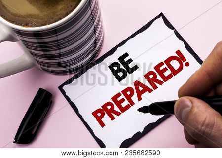 Handwriting Text Writing Be Prepared Motivational Call. Concept Meaning Stay Ready Willing To Take A