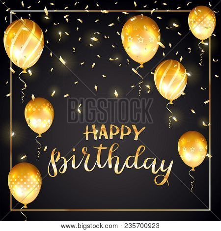 Gold Lettering Happy Birthday With Golden Balloons And Confetti On Black Background, Illustration.