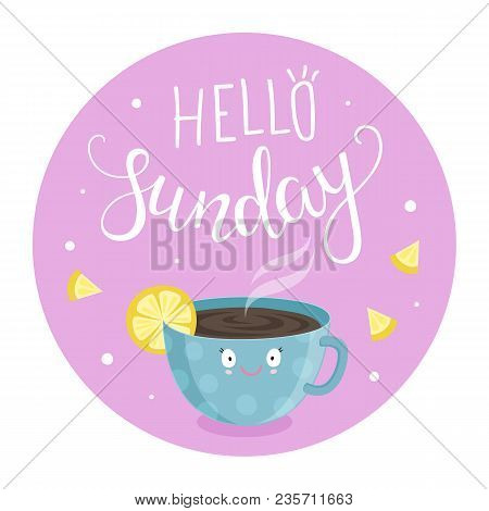 Vector Illustration Of Hello Sunday With A Cup Of Tea With Lemon