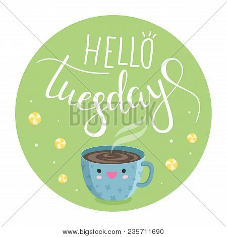 Vector Illustration Of Hello Tuesday With A Cup Of Coffee And Sweets
