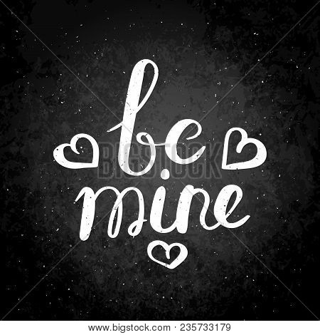 Be Mine. Hand Drawn Vector Lettering Phrase. Modern Motivating Calligraphy Decor For Wall, Poster, P
