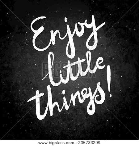 Enjoy Little Things. Hand Drawn Vector Lettering Phrase. Modern Motivating Calligraphy Decor For Wal