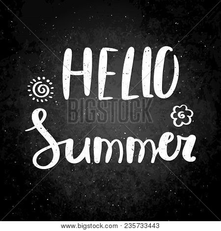 Hello Summer. Hand Drawn Vector Lettering Phrase. Modern Motivating Calligraphy Decor For Wall, Post