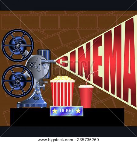 Film Projector, Film, Movie Ticket, Bucket Of Corn Flakes, Chips, Plastic Cup With Tube, Cinema. Vec