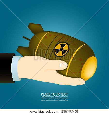 Hand Holds A Nuclear Bomb. Can Be Used In Different Arts, As Brochure, As Illustration In Journals,b