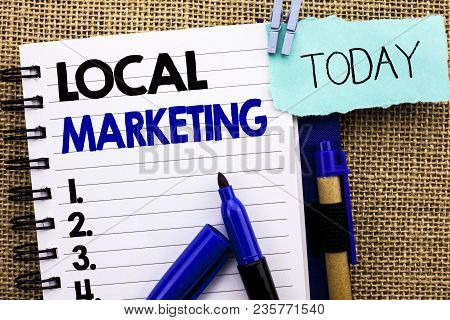 Word Writing Text Local Marketing. Business Concept For Regional Advertising Commercial Locally Anno