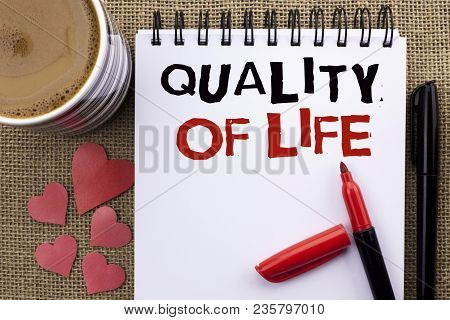 Conceptual Hand Writing Showing Quality Of Life. Business Photo Showcasing Good Lifestyle Happiness