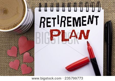 Conceptual Hand Writing Showing Retirement Plan. Business Photo Showcasing Savings Investments That
