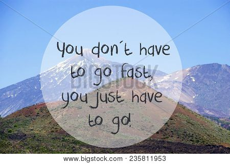 English Quote You Dont Have To Go Fast, You Just Have To Go. Vulcano Mountain Teide On Teneriffa. Pa