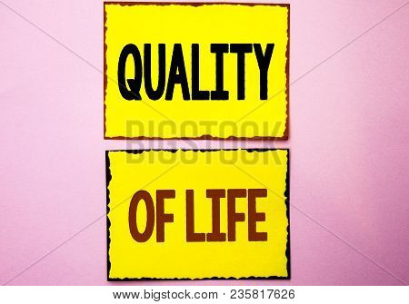Word Writing Text Quality Of Life. Business Concept For Good Lifestyle Happiness Enjoyable Moments W