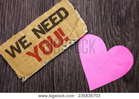 Handwriting Text We Need You Motivational Call. Concept Meaning Company Wants To Recruit Employee Re