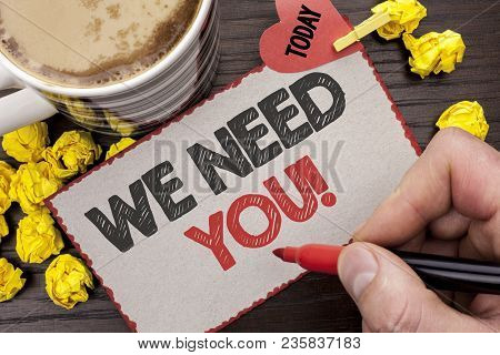 Writing Note Showing  We Need You Motivational Call. Business Photo Showcasing Company Wants To Recr