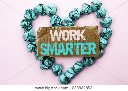 Writing Note Showing  Work Smarter. Business Photo Showcasing Efficient Intelligent Job Task Effecti