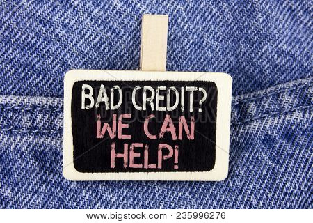 Conceptual Hand Writing Showing Bad Credit Question We Can Help Motivational Call. Business Photo Te