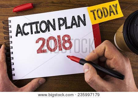 Conceptual Hand Writing Showing Action Plan 2018. Business Photo Text Plans Targets Activities Life
