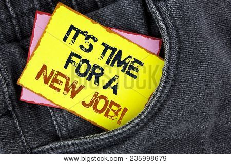 Writing Note Showing  It Is Time For A New Job Motivational Call. Business Photo Showcasing Do Not S