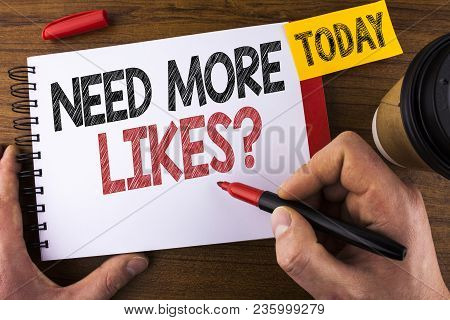 Conceptual Hand Writing Showing Need More Likes Question. Business Photo Text Social Media Create Mo
