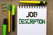 Word writing text Job Description. Business concept for Document that establishes duties requirements exprerience written Notebook Book the jute background Pens and Clips next to it. poster