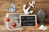 Blackboard With Nautical Summer Decoration And Wooden Background. English Quote It Is Always A Good Time To Begin. Fish, Anchor, Shells And Fishnet For Maritime Contex. poster
