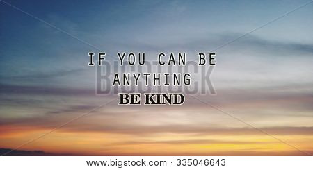 Inspirational Motivational Quote - If You Can Be Anything, Be Kind. With Blurry Background Of Dramat