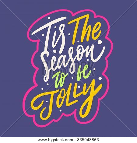 Tis The Season To Be Jolly. Hand Drawn Vector Lettering Phrase. Cartoon Style.