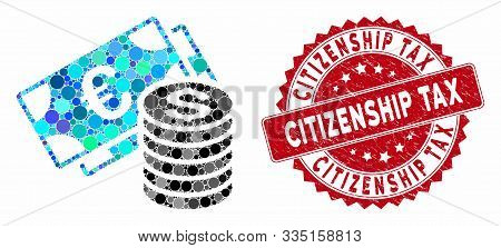 Mosaic Euro And Dollar Cash And Rubber Stamp Seal With Citizenship Tax Text. Mosaic Vector Is Formed