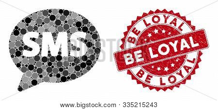 Mosaic SMS balloon and rubber stamp seal with Be Loyal caption. Mosaic vector is composed with SMS balloon icon and with randomized spheric items. Be Loyal stamp seal uses red color, poster