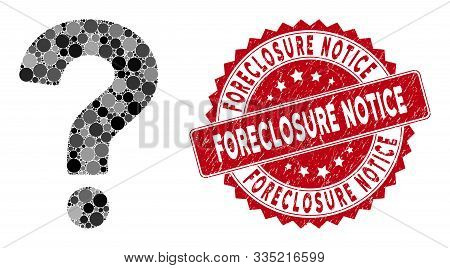 Mosaic Question And Grunge Stamp Seal With Foreclosure Notice Text. Mosaic Vector Is Composed From Q
