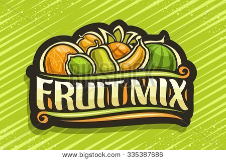 Vector Logo For Fruit Mix, Black Badge With Illustration Of Heap Cartoon Fruits And Decorative Flour