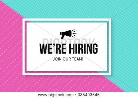 We Re Hiring Banner. Open Vacancy Advertisement. Recruiting And Human Resources Vector Background. E