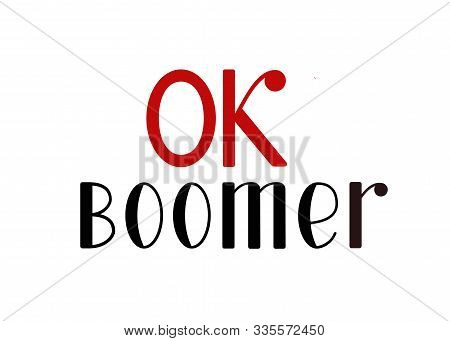 Ok Boomer, Lettering Design. Internet Meme, Phrase Popular Among Young People. Vector Illustration F