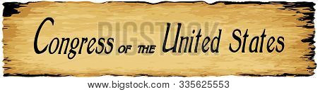 Congress Of The United States Parchment Background Of Browns Shades And Black Over A White Backgroun