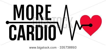 Vector Illustration Of A Red Heart With Pulse And Text More Cardio. Heart And Pulse. Cardio Heart Fo