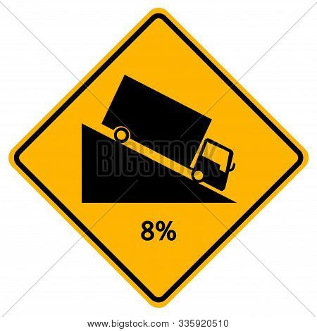 Warning Down To Hill Square Shaped Steep Climb (8%) Traffic Road Sign,vector Illustration, Isolate O