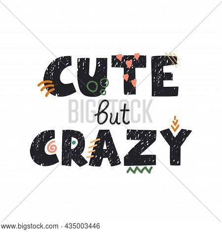 Vector Illustration With Hand Drawn Lettering - Cute But Crazy. Colourful Typography Design In Scand