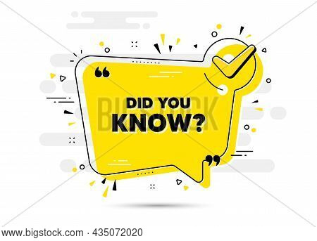 Did You Know Text. Check Mark Chat Bubble Banner. Special Offer Question Sign. Interesting Facts Sym