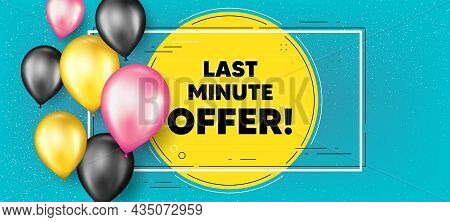 Last Minute Offer. Balloons Frame Promotion Banner. Special Price Deal Sign. Advertising Discounts S