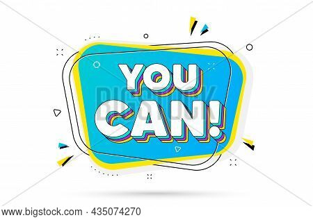 You Can Motivation Message. Chat Bubble With Layered Text. Motivational Slogan. Inspiration Phrase.