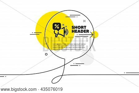 Discounts Offer Icon. Continuous Line Chat Bubble Banner. Sale Promotion Sign. Megaphone Offer Symbo