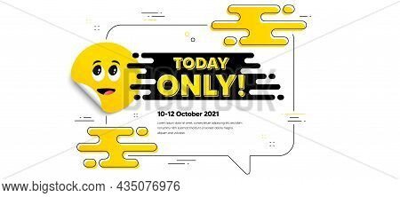 Today Only Sale Symbol. Cartoon Face Sticker With Chat Bubble Frame. Special Offer Sign. Best Price
