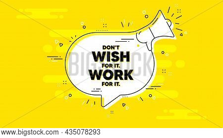 Dont Wish For It, Work For It Motivation Quote. Alert Megaphone Yellow Chat Banner. Motivational Slo