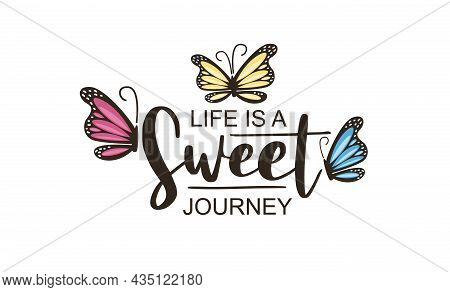 Life Is A Sweet Journey Text And Pink Butterflies Vector Illustration Design For Fashion Graphics, T